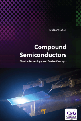 Compound Semiconductors Physics, Technology, and Device Concepts by Ferdinand Scholz