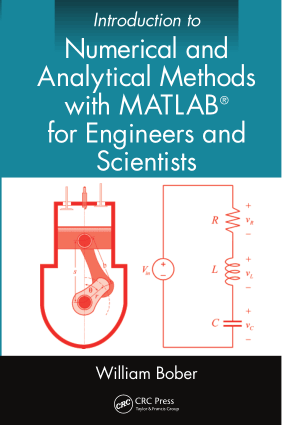 Introduction to Numerical and Analytical Methods with MATLAB for Engineers and Scientists by William Bober