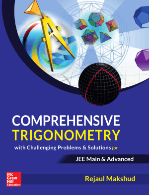 Comprehensive Trigonometry with Challenging Problems and Solutions for JEE Main and Advance by Rejaul Makshud