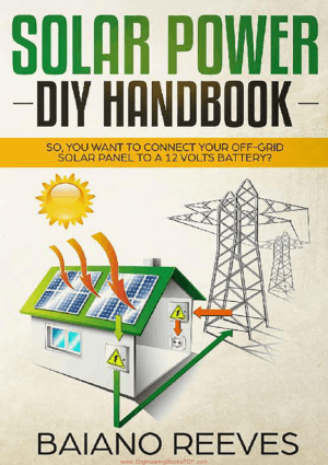 Solar Power DIY Handbook. So, You Want To Connect Your Off-Grid Solar Panel to a 12 Volts Battery by Baiano Reeves