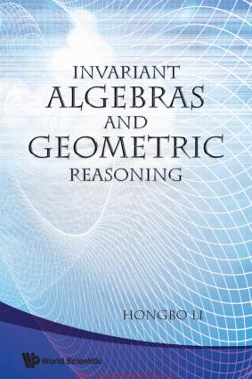 Invariant Algebras and Geometric Reasoning By Hongbo Li