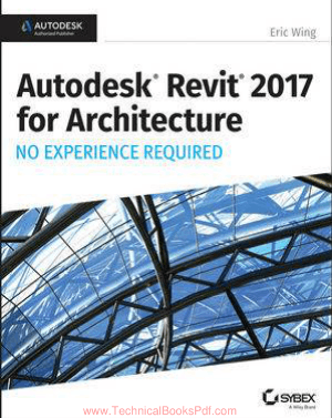 Autodesk Revit 2017 for Architecture No Experience Required By Eric Wing