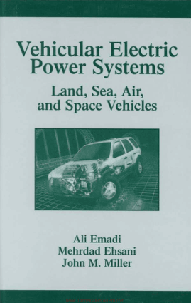 Vehicular Electric Power Systems Land Sea Air and Space Vehicles By Ali Emadi and Mehrdad Ehsani and John M Miller