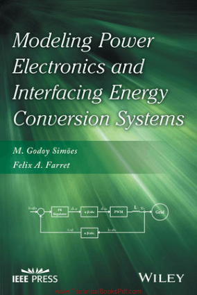 Modeling Power Electronics and Interfacing Energy Conversion Systems By M. Godoy Simoes andFelix A. Farret