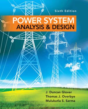 Power System Analysis and Design 6th Edition By J Duncan Glover and Thomas Overbye and Mulukutla S Sarma