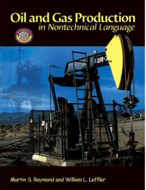 Oil and Gas Production in Nontechnical Language By Martin S Raymond and William L Leffler