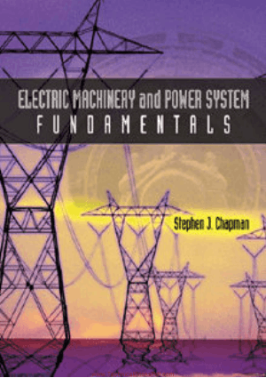 Electric Machinery and Power System Fundamentals Solutions Manual By Stephen Chapman