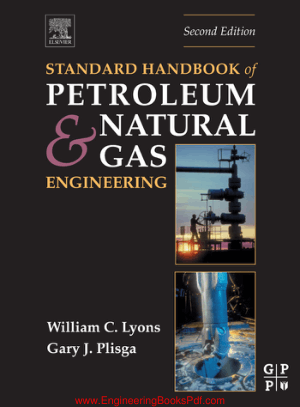 Standard Handbook of Petroleum and Natural Gas Engineering 2nd Edition By William C Lyons and Gary J Plisga
