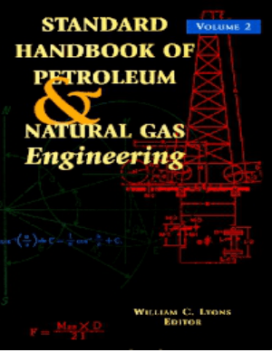 Standard Handbook of Petroleum and Natural Gas Engineering Volume 2 By William C Lyons Eds