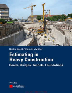 Estimating in Heavy Construction Roads Bridges Tunnels Foundations By Jacob Dieter and Clemens Muller