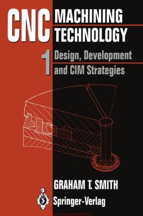 CNC Machining Technology Volume 1 Design, Development and CIM Strategies