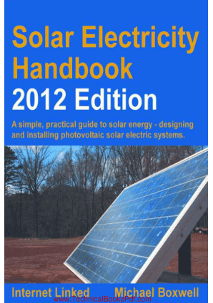Solar Electricity Handbook A simple practical guide to solar energy how to design and install photovoltaic solar electric systems by Michael Boxwell pdf