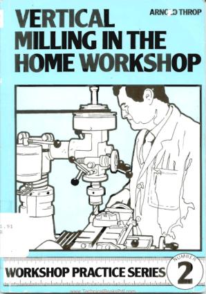 Workshop Practice Series 02 Vertical Milling in the Home Workshop
