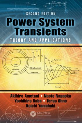 Power System Transients Theory and Applications 2nd Edition By Akihiro Ametani and Naoto Nagaoka and Yoshihiro Baba and Teruo Ohno