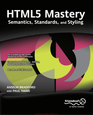 HTML5 Mastery Semantics Standards and Styling By Anselm Bradford and Paul Haine