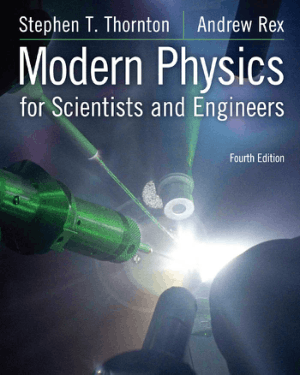 Modern Physics for Scientists and Engineers 4th Edition By Stephen T Thornton And Andrew Rex