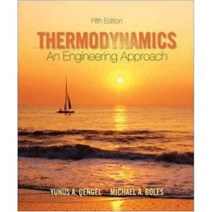 Thermodynamics an Engineering Approach 5th Edition By Yunus A Cengel and Michael a Boles
