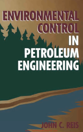 Environmental Control in Petroleum Engineering By john c Reis