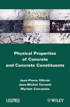 Physical Properties of Concrete and Concrete Constituents By Jean Pierre Ollivier and Jean Michel Torrenti