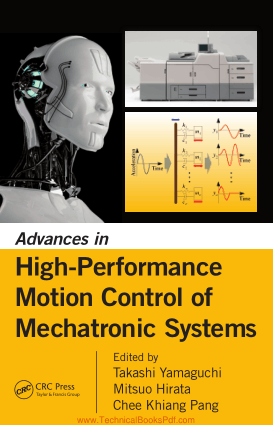 Advances in High Performance Motion Control of Mechatronic Systems By Takashi Yamaguchi and Mitsuo Hirata and Chee Khiang Pang