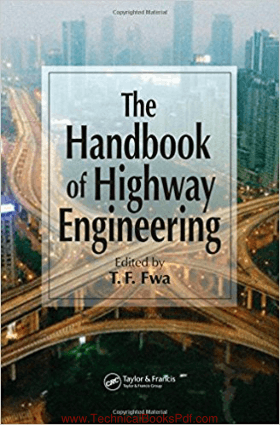 The Handbook of Highway Engineering Edited by T F Fwa