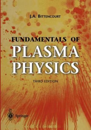 Fundamentals of Plasma Physics Third Edition By J.A. Bittencourt