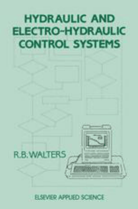 Hydraulic and Electro Hydraulic Control Systems By R B Walters