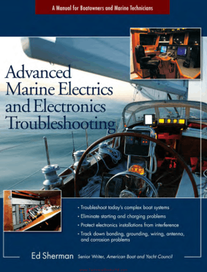 Advanced Marine Electrics and Electronics Troubleshooting A Manual for Boatowners and Marine Technicians By Ed Sherman