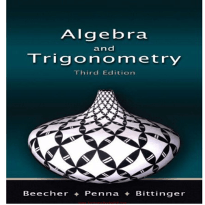 Algebra and Trigonometry 3rd Edition By Beecher and Penna and Bittinger