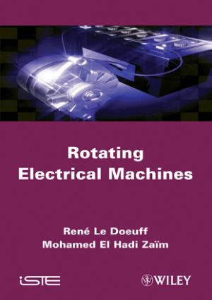 Rotating Electrical Machines By Rene Le Doeuff and Mohamed EI Hadi Zaim