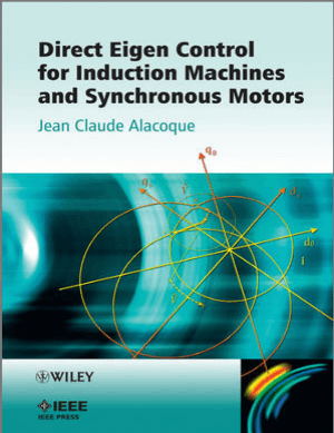 Direct Eigen Control for Induction Machines and Synchronous Motors By Jean Claude Alacoque