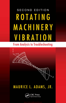 Rotating Machinery Vibration From Analysis to Troubleshooting Second Edition By Maurice L Adams and J R