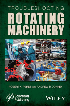 Troubleshooting Rotating Machinery Including Centrifugal Pumps and Compressors Reciprocating Pumps and Compressors Fans Steam Turbines Electric Motors and More By Robert X Perez and Andrew P Co