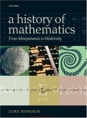 Hodgkin A History of Mathematics From Mesopotamia to Modernity By Luke Hodgkin
