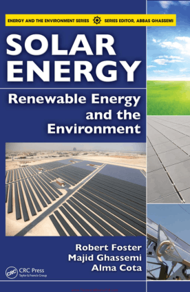 Solar Energy Renewable Energy and the Environment By Robert Foster And Majid Ghassemi And Alma Cota