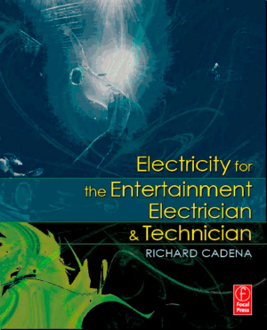 Electricity for the Entertainment Electrician Technician By Richard Cadena