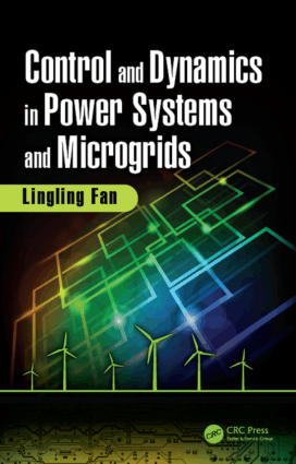 Control and Dynamics in Power Systems and Microgrids By Lingling Fan