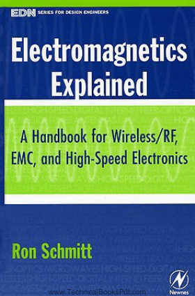 Electromagnetics Explained A Handbook for Wireless RF EMC and High Speed Electronics By Ron Schmitt