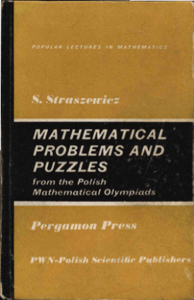 Mathematical Problems and Puzzles from the Polish Mathematical Olympiads By S Straszewicz