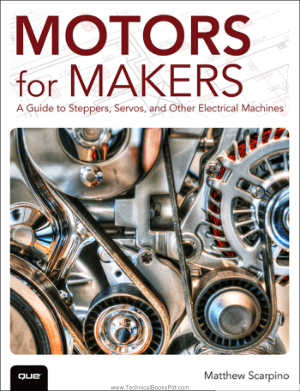 Motors for Makers A Guide to Steppers Servos and Other Electrical Machines By Matthew scarpino