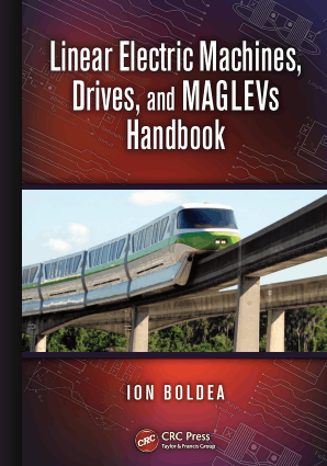 Linear Electric Machines Drives and MAGLEVs Handbook By Ion Boldea