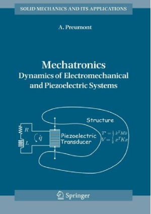 Mechatronics Dynamics of Electromechanical and Piezoelectric Systems By A Preumont