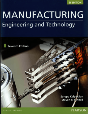 Manufacturing Engineering And Technology Seventh Edition By Steven R. Schmid and Serope Kalpakjian