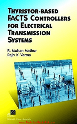 Thyristor Based FACTS Controllers for Electrical Transmission Systems By R Mohan Mathur and Rajiv K Varma