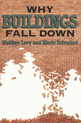 Why Buildings Fall Down how Structures Fail By Matthys Levy and Mario Salvadori