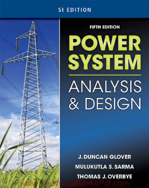 Power System Analysis and Design SI Edition Fifth Edition By J Duncan Glover and Mulukutla S Sarma and Thomas Overbye