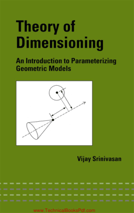 Theory of Dimensioning an Introduction to Parameterizing Geometric Models By Vi jay Stinivasan
